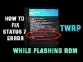 How to Fix Status 7 Error on TWRP while Flashing ROM Zip - New 2017
