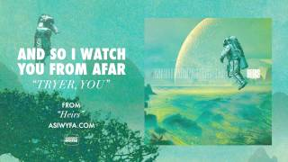 """And So I Watch You From Afar - """"Tryer, You"""" (Official)"""