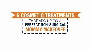 5 Cosmetic Treatments That Add Up to a Perfect Non-Surgical Mommy Makeover