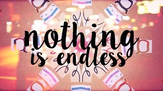 Nothing is Endless