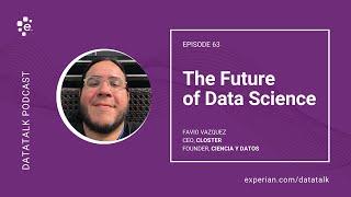 The Future of Data Science w/ Favio Vázquez @FavioVaz #DataTalk