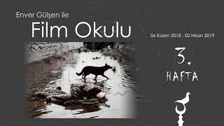 Enver Gülşen ile Film Okulu (3. Hafta)