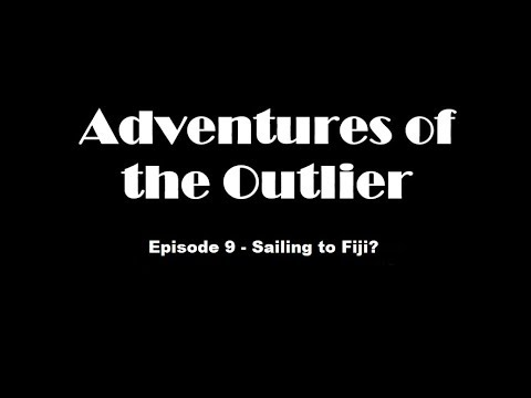 Episode 9 - Sailing to Fiji or so we thought