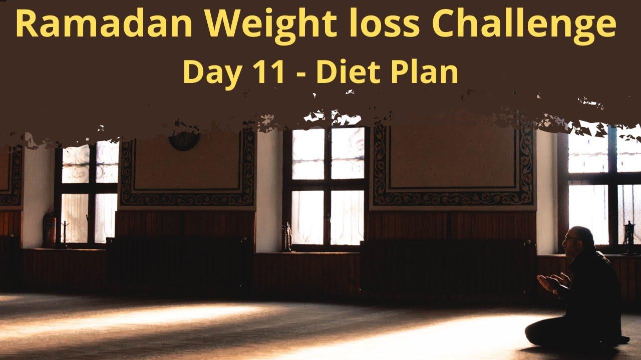 Ramadan Weight loss Challenge || Day 11 Diet Plan