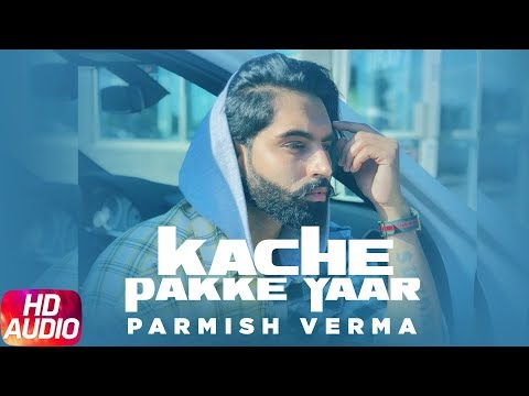 Kache Pakke Yaar | Full Audio Song | Parmish Verma | Desi Crew | Latest Punjabi Song 2018