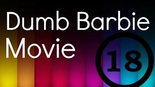 Dumb Barbie Movie #18