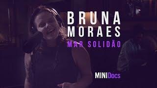 Bruna Moraes - Mar Solidão - MINIDocs®
