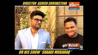 Director Ashish Shrivastav opens-up on his latest show 'Shadi Mubarak'