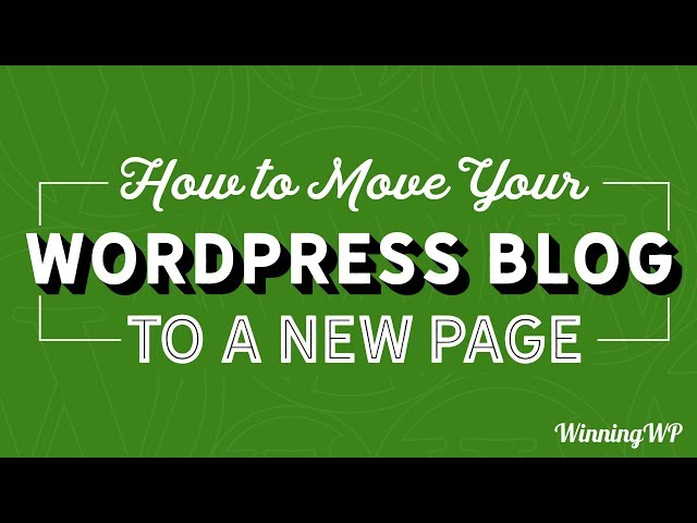 How To Move Your WordPress Blog To A New Page