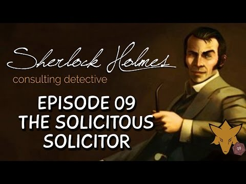 The Solicitous Solicitor | FOXHOUND plays Sherlock Holmes CONSULTING DETECTIVE EP09