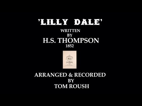 'LILLY DALE' - 1852 - Performed by Tom  Roush