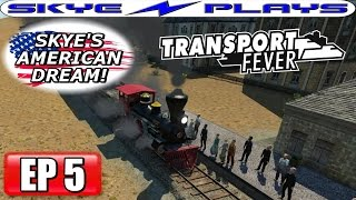 Transport Fever AMERICAN DREAM Part 5 ►UNFORESEEN ISSUES!◀ (1864) Let