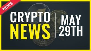 Cryptocurrency News Today - May 29th - All you Need to Know About Cryptocurrencies - Crypto News