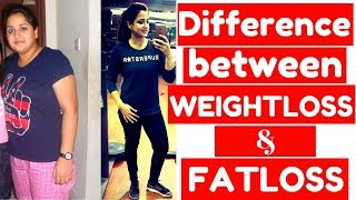 WEIGHTLOSS & FATLOSS - KNOW THE DIFFERENCE !