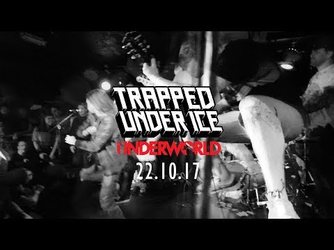 TRAPPED UNDER ICE - CAMDEN UNDERWORLD - 22.10.17