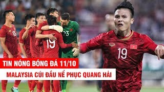 TIN NÓNG BÓNG ĐÁ 11/10: Malaysia cúi đầu nể phục Q.Hải, gọi ĐTVN là NHÀ VUA ĐÔNG NAM Á