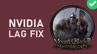 Mount & Blade 2 Bannerlord - How To Fix Lag on NVIDIA GPU