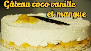 Gâteau facile et bluffant coco vanille et mangue