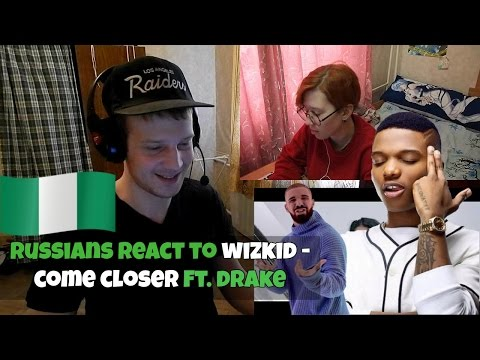 RUSSIANS REACT TO NIGERIAN MUSIC - WizKid - Come Closer ft. Drake (Music Video) REACTION