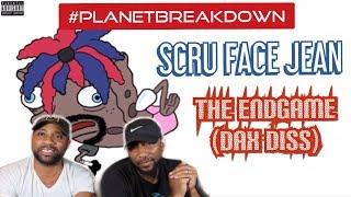 SCRU FACE JEAN x THE END GAME (DAX DISS)   REACTION   PLANET BREAKDOWN