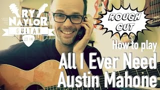 All I Ever Need Guitar Lesson (Austin Mahone) Beginner Acoustic Guitar Tutorial