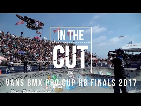 In The Cut - Vans BMX Pro Cup - HB FINALS 2017