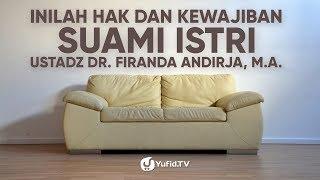 Suami Istri: Hak dan Kewajiban Suami Istri yang WAJIB Kamu Ketahui - Ustadz Dr. Firanda Andirja