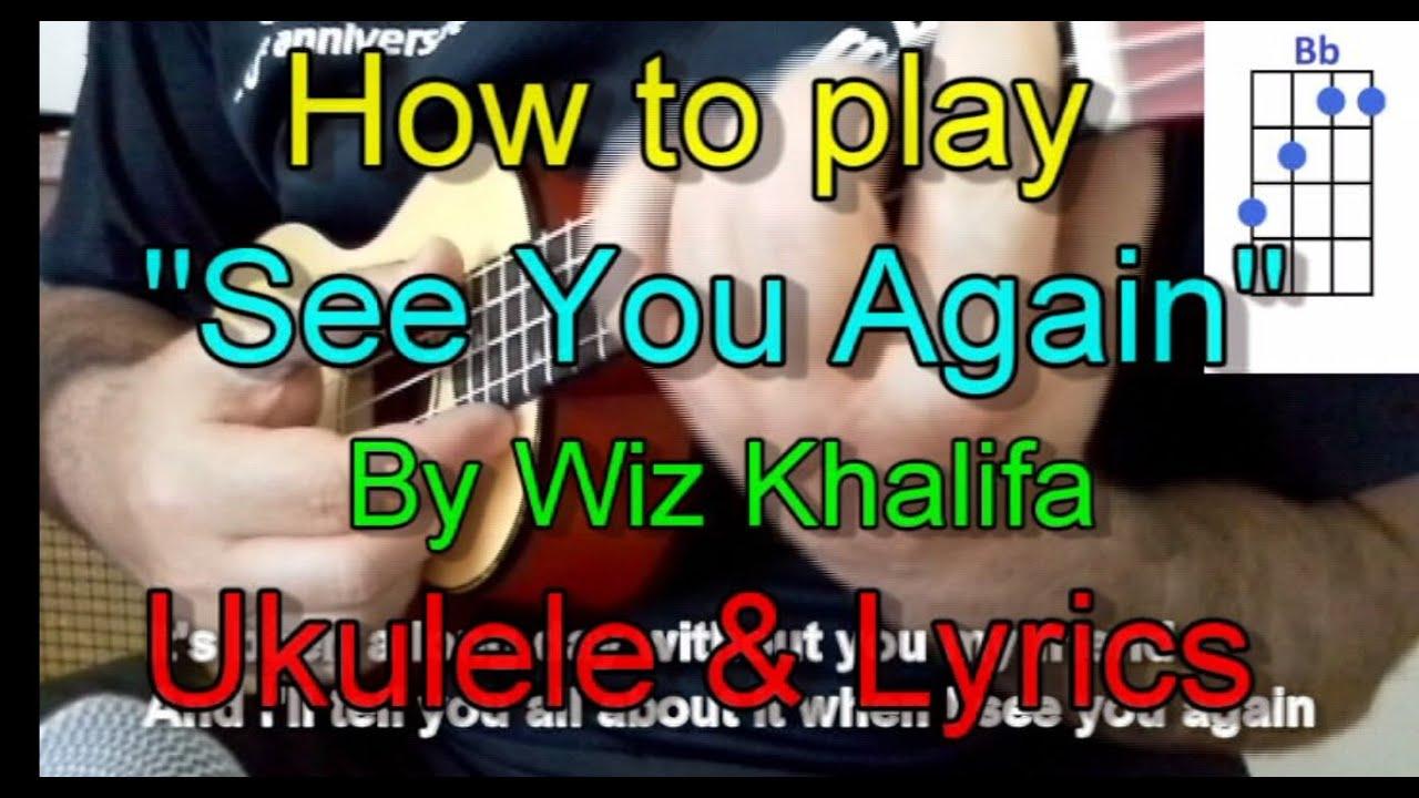 How to play See You Again by Wiz Khalifa Ukulele Guitar Chords Lyrics - YouTube