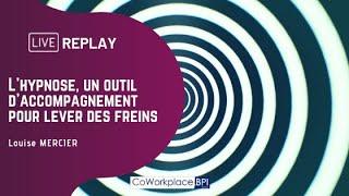 Replay : L'hypnose, un outil d'accompagnement pour lever les freins