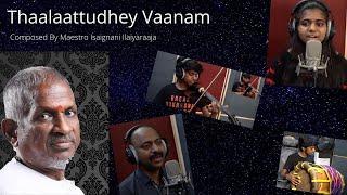 Thaalaattudhey vaanam - Maestro Isaignani Ilaiyaraaja | Lydian | Amirthavarshini | Varshan