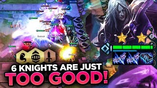 6 KNIGHTS ARE JUST WAY TOO GOOD! I AM ADDICTED! | Teamfight Tactics