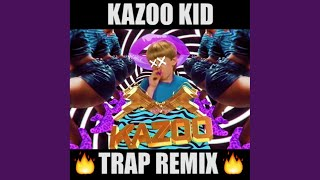 Kazoo Kid Trap (Extended Mix)
