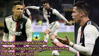 Rumor kepergian Ronaldo secara mengejutkan direktur juventus berkata seperti ini