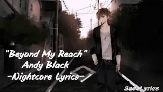 Beyond My Reach - Andy Black || Nightcore Lyrics