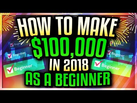 How To Make $100,000 In 2018 As A Complete Beginner Online!