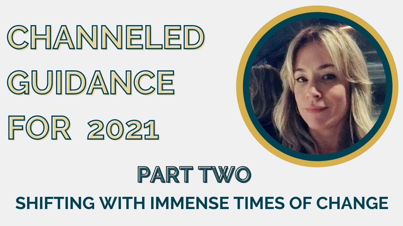 Channeled Guidance for 2021 - PART 2 - Shifting in Times of Change