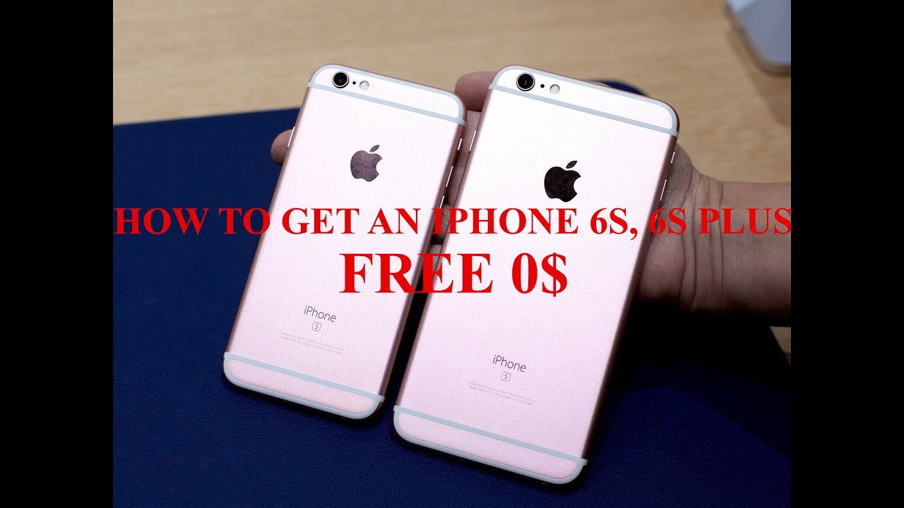 how to get a free iphone 6s how to get an iphone 6s free 6s plus free 20072
