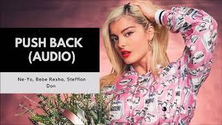 Ne-Yo, Bebe Rexha, Stefflon Don - Push Back (Audio)