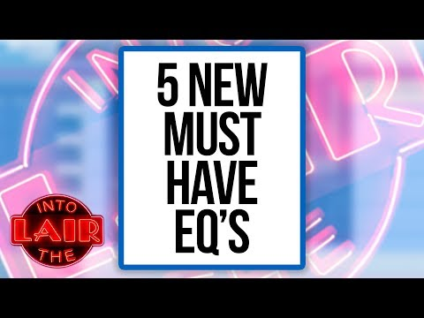 5 New Must Have EQ's – Into The Lair #207