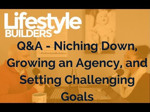 Q&A   Niching Down, Growing an Agency, and Setting Challenging Goals