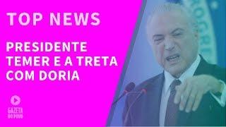 Top News 1 - Presidente Temer e a treta com Doria