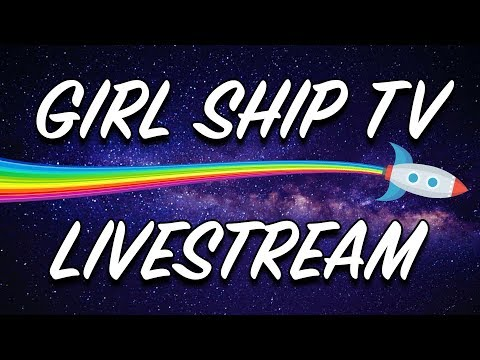 GIRL SHIP TV LIVESTREAM