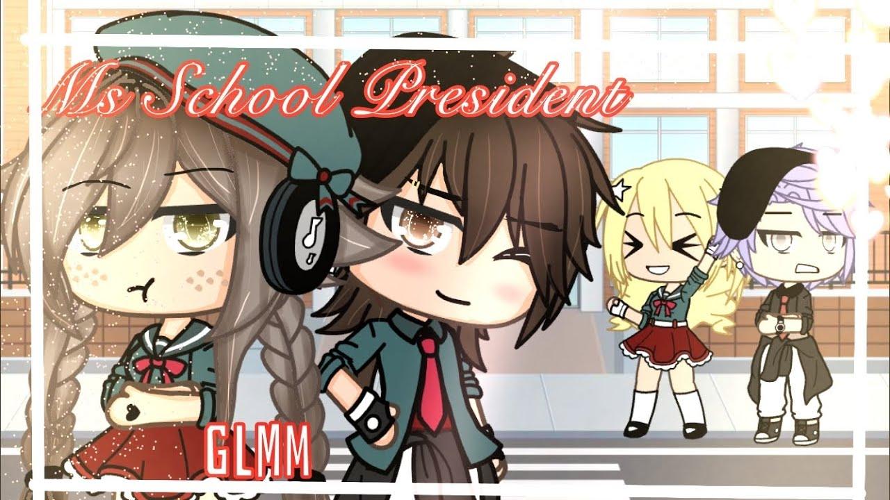 •Ms School President• GLMM
