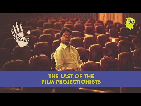 Projectionists: The Men In The Shadows | 101 Traces | Unique Stories From India