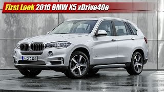 First Look: 2016 BMW X5 xDrive40e