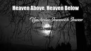 Heaven Above, Heaven Below (Vyacheslav Ivanovich Ivanov Poem)