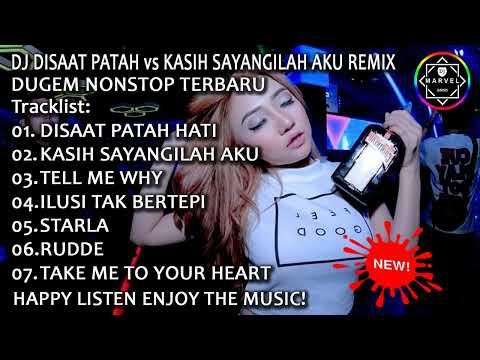 DJ DISAAT PATAH HATI Vs KASIH SAYANGILAH AKU REMIX   DUGEM NONSTOP TERBARU 2018