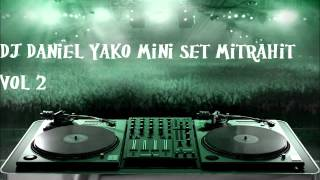 Video DJ Daniel Yako mini set mitrahit vol 2 download MP3, 3GP, MP4, WEBM, AVI, FLV Agustus 2018