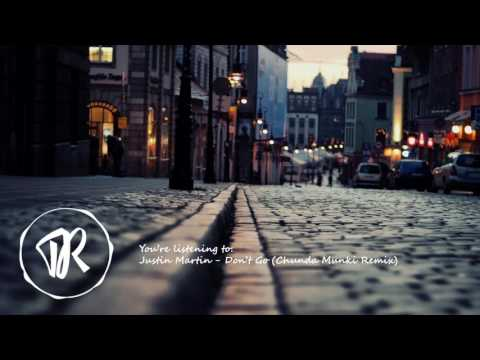 Justin Martin - Don't Go (Chunda Munki Remix)