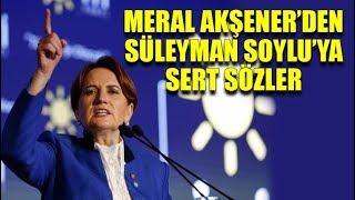 Meral Akşener39;den Süleyman Soylu39;ya sert sözler